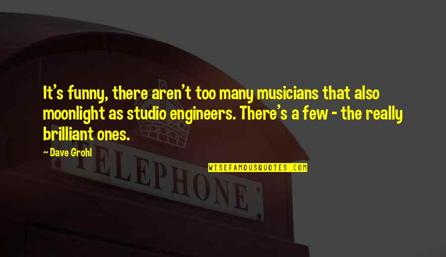 Too Many Quotes By Dave Grohl: It's funny, there aren't too many musicians that