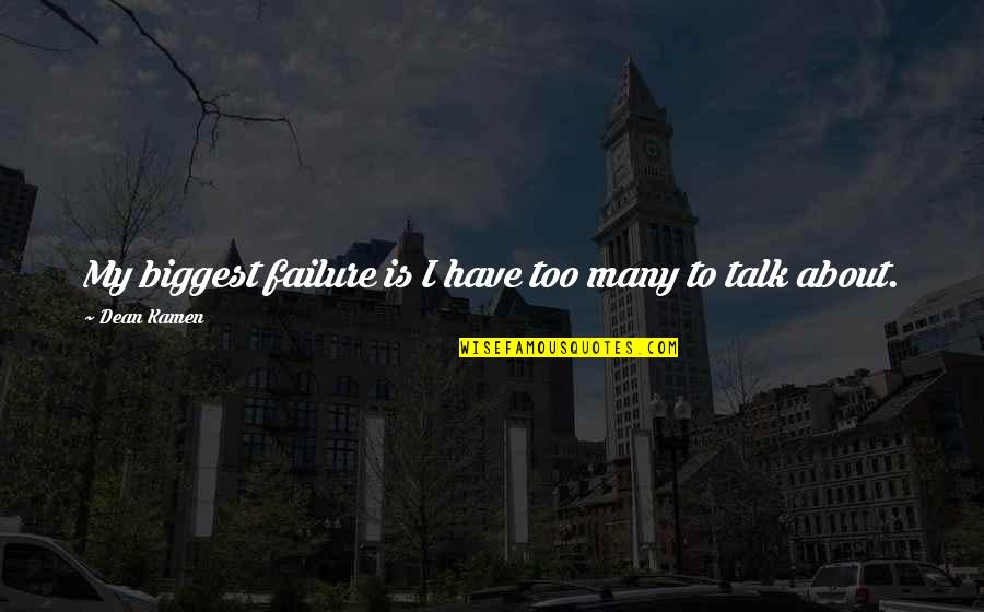 Too Many Quotes By Dean Kamen: My biggest failure is I have too many