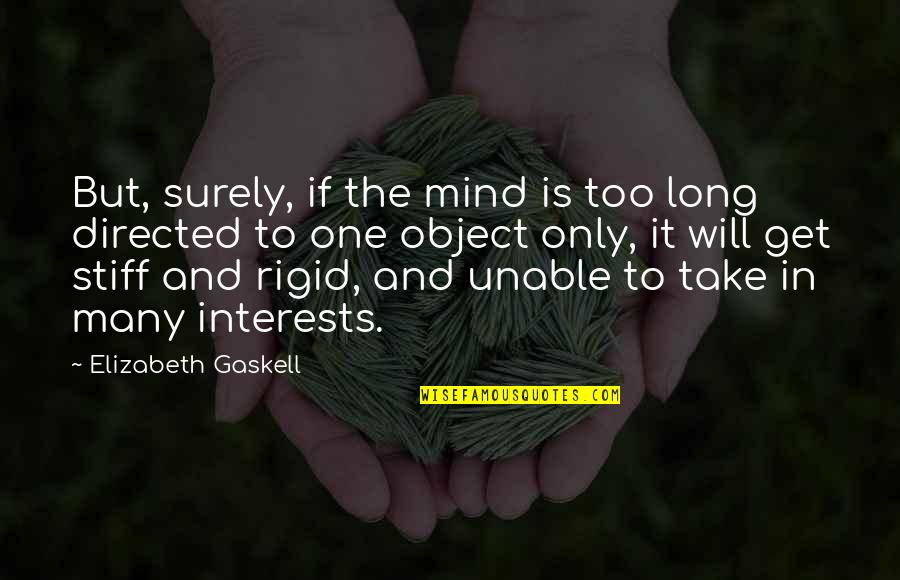 Too Many Quotes By Elizabeth Gaskell: But, surely, if the mind is too long