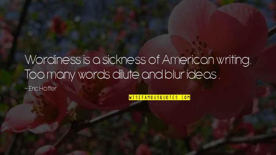 Too Many Quotes By Eric Hoffer: Wordiness is a sickness of American writing. Too