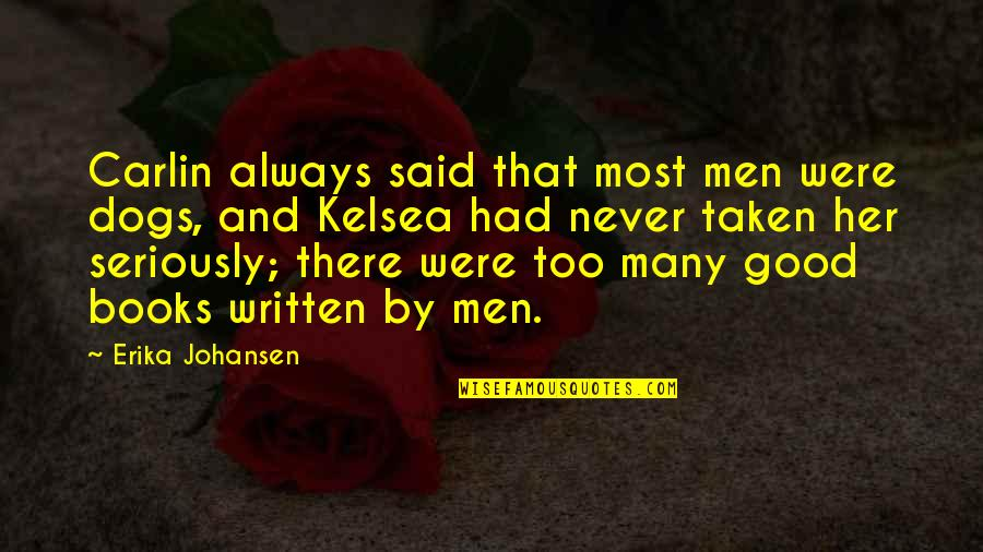 Too Many Quotes By Erika Johansen: Carlin always said that most men were dogs,