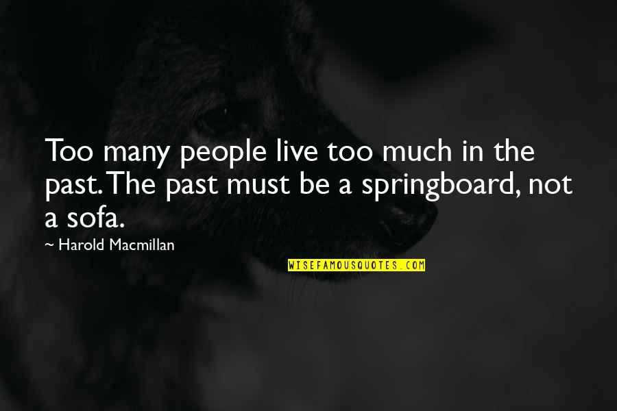 Too Many Quotes By Harold Macmillan: Too many people live too much in the