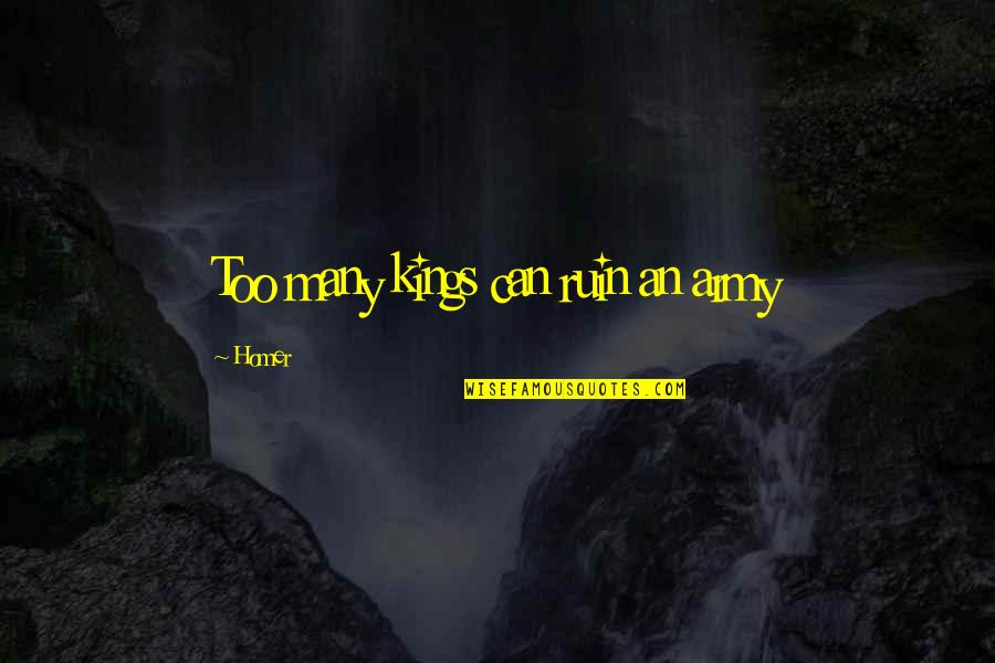 Too Many Quotes By Homer: Too many kings can ruin an army