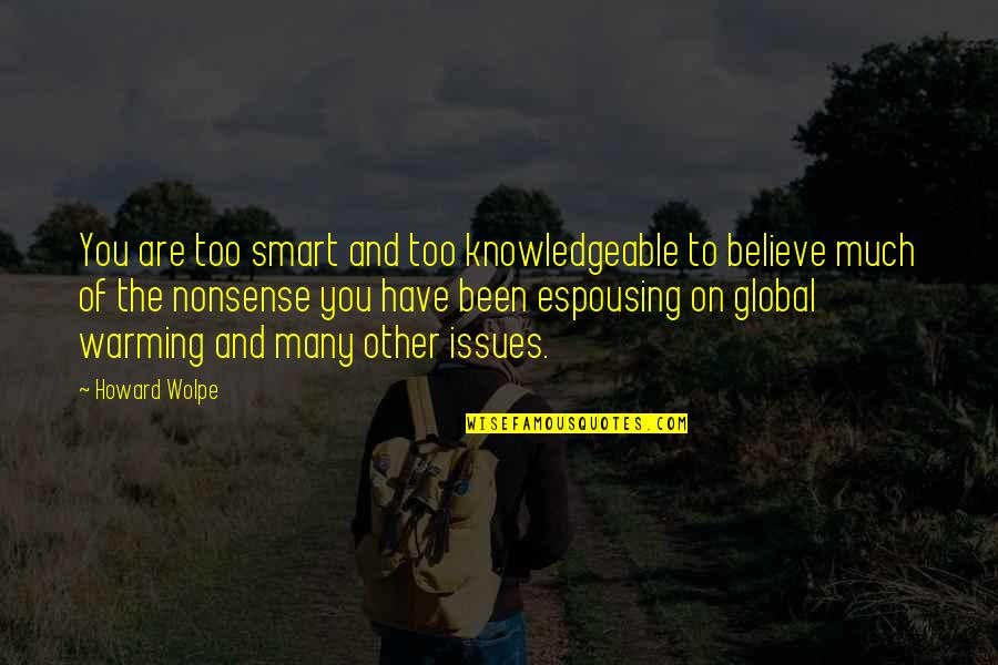 Too Many Quotes By Howard Wolpe: You are too smart and too knowledgeable to