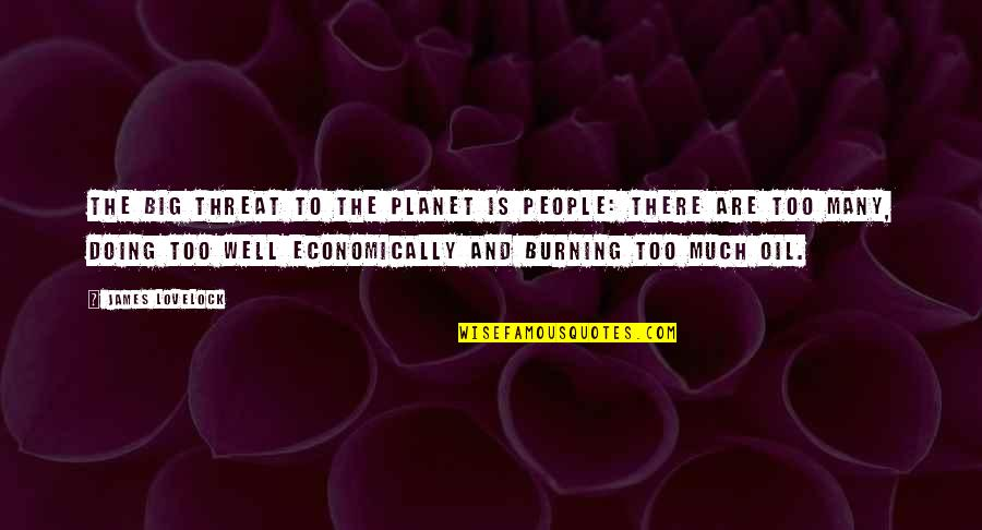 Too Many Quotes By James Lovelock: The big threat to the planet is people: