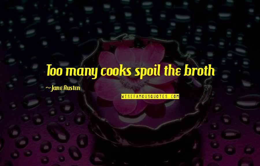Too Many Quotes By Jane Austen: Too many cooks spoil the broth