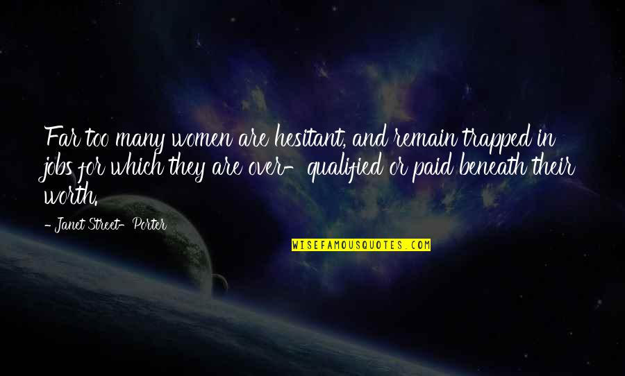 Too Many Quotes By Janet Street-Porter: Far too many women are hesitant, and remain