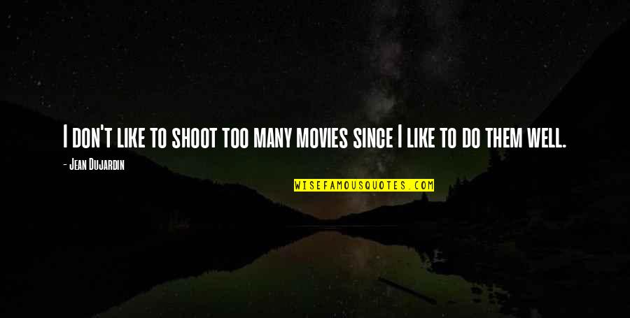 Too Many Quotes By Jean Dujardin: I don't like to shoot too many movies