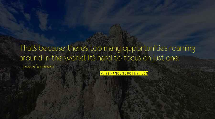 Too Many Quotes By Jessica Sorensen: That's because there's too many opportunities roaming around