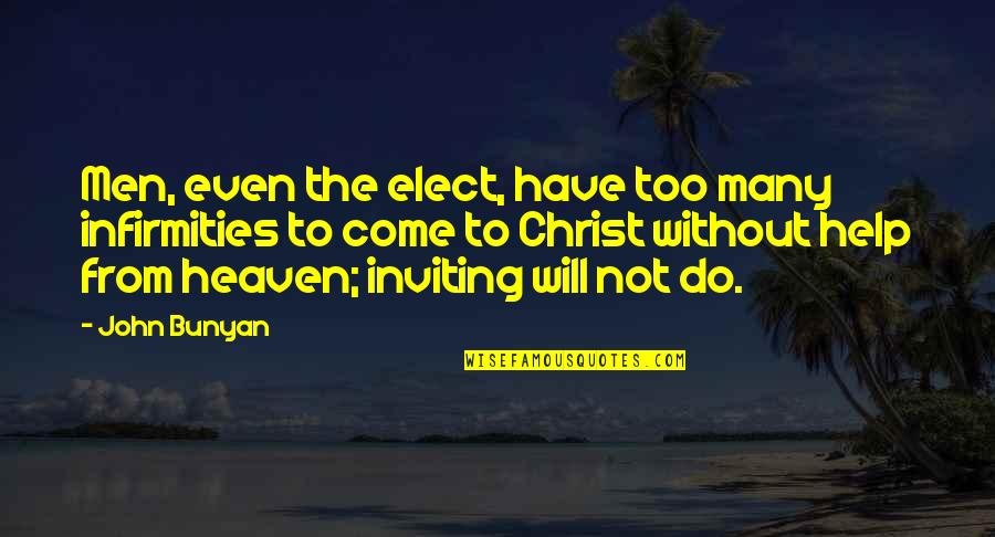 Too Many Quotes By John Bunyan: Men, even the elect, have too many infirmities
