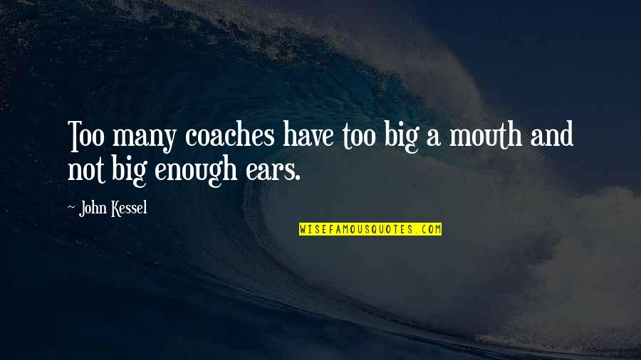 Too Many Quotes By John Kessel: Too many coaches have too big a mouth