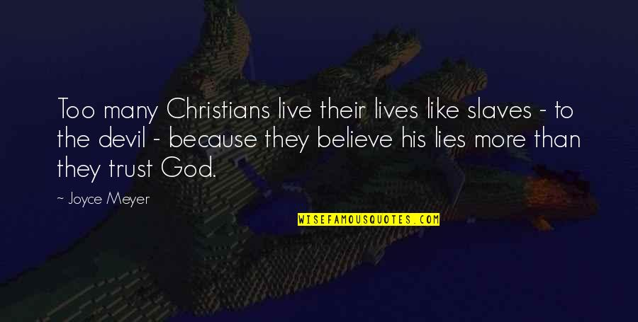 Too Many Quotes By Joyce Meyer: Too many Christians live their lives like slaves