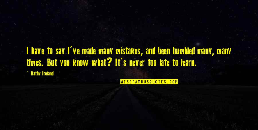 Too Many Quotes By Kathy Ireland: I have to say I've made many mistakes,
