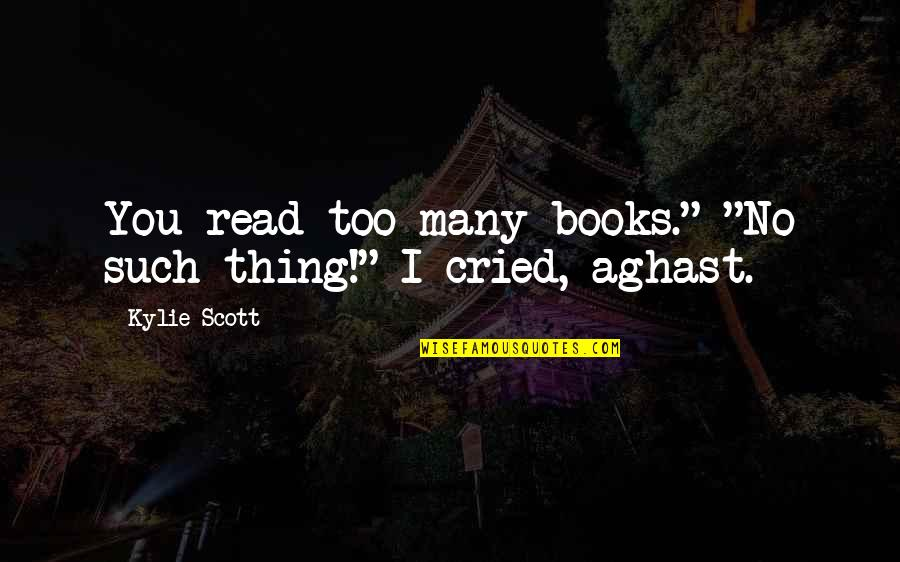 """Too Many Quotes By Kylie Scott: You read too many books."""" """"No such thing!"""""""