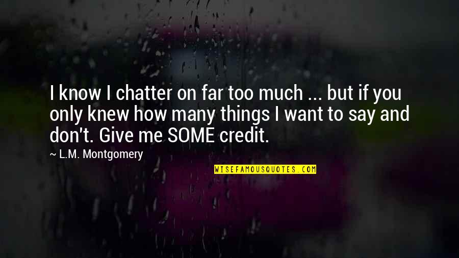 Too Many Quotes By L.M. Montgomery: I know I chatter on far too much