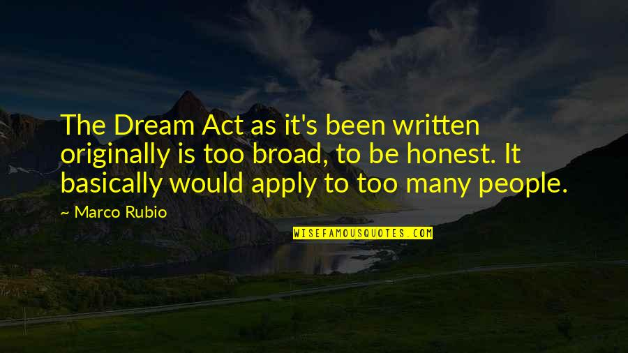 Too Many Quotes By Marco Rubio: The Dream Act as it's been written originally