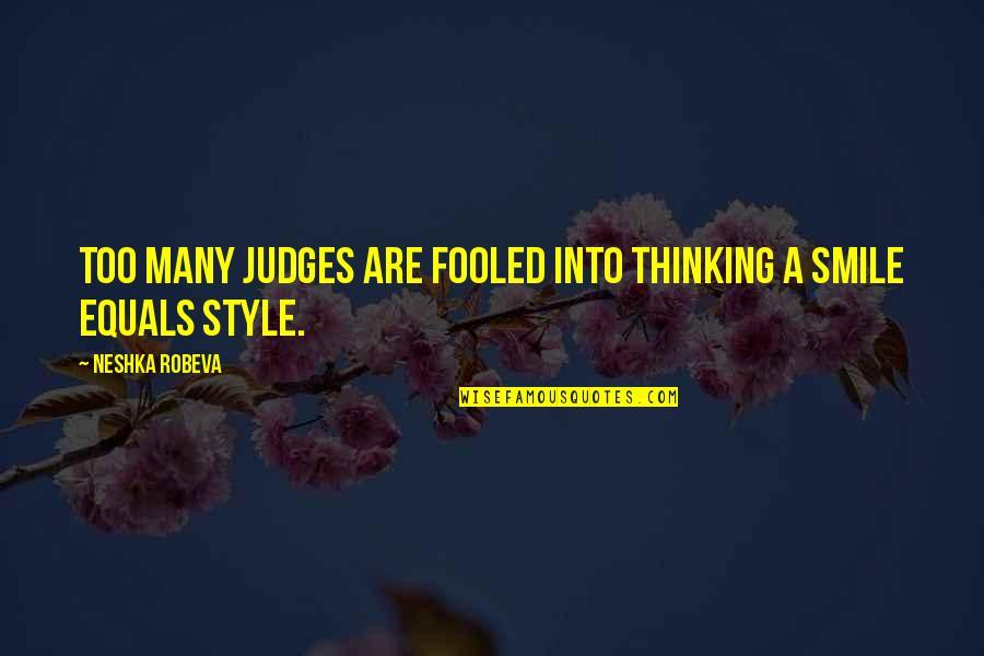 Too Many Quotes By Neshka Robeva: Too many judges are fooled into thinking a