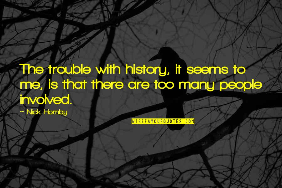 Too Many Quotes By Nick Hornby: The trouble with history, it seems to me,