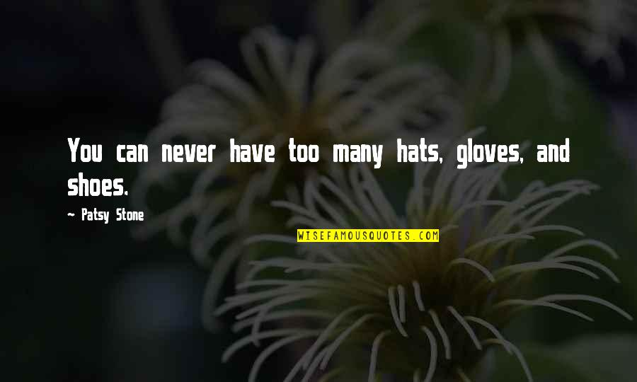 Too Many Quotes By Patsy Stone: You can never have too many hats, gloves,