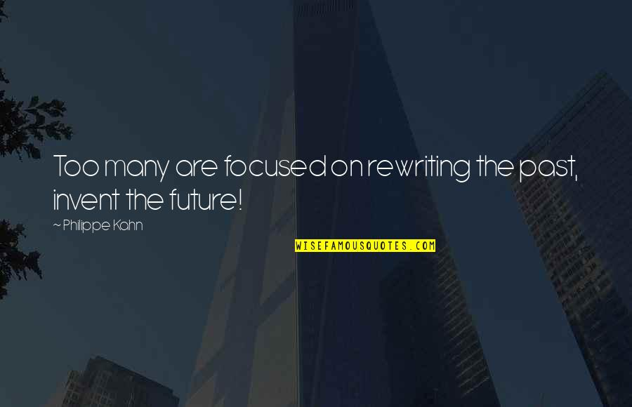 Too Many Quotes By Philippe Kahn: Too many are focused on rewriting the past,