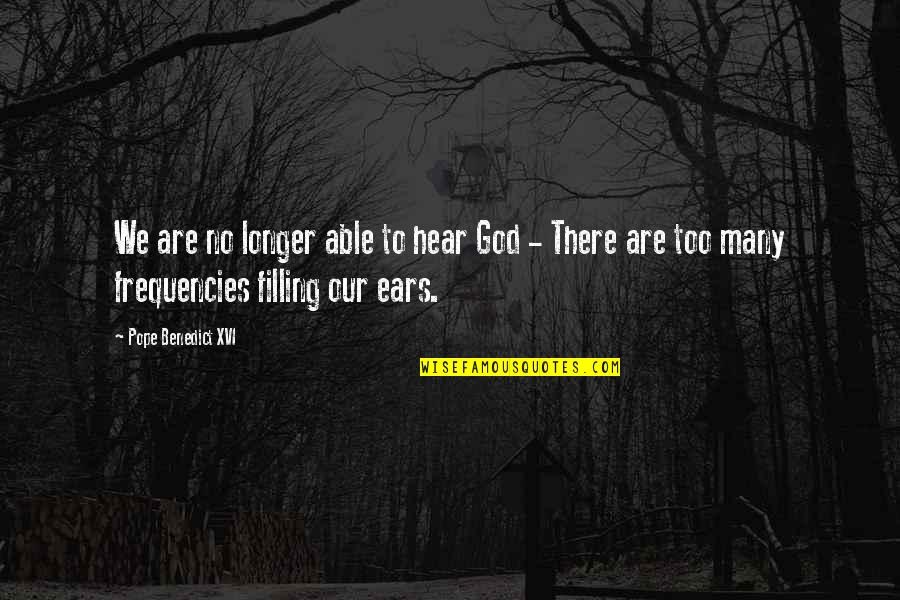 Too Many Quotes By Pope Benedict XVI: We are no longer able to hear God