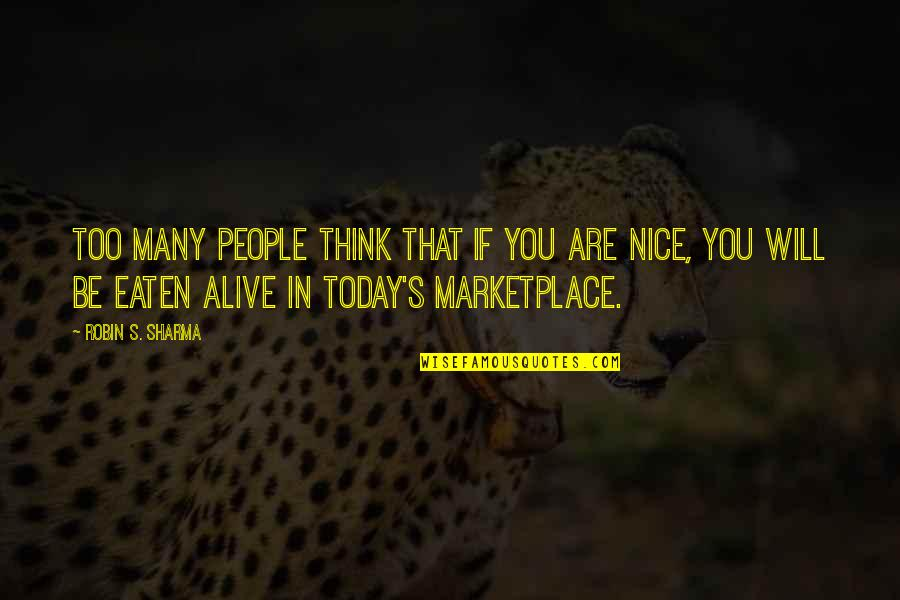 Too Many Quotes By Robin S. Sharma: Too many people think that if you are