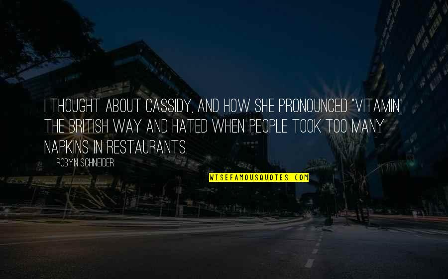 Too Many Quotes By Robyn Schneider: I thought about Cassidy, and how she pronounced