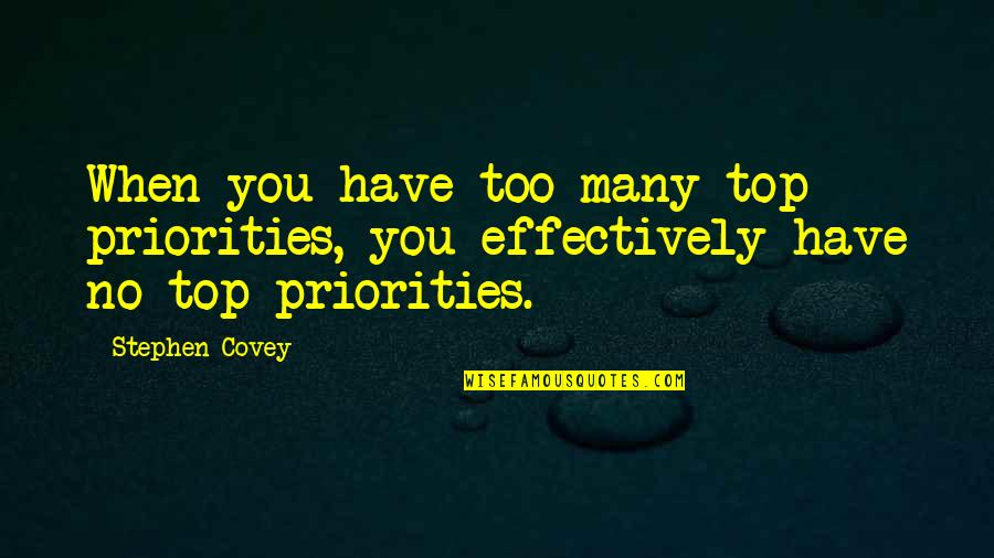 Too Many Quotes By Stephen Covey: When you have too many top priorities, you