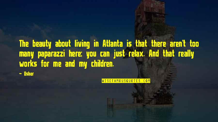 Too Many Quotes By Usher: The beauty about living in Atlanta is that