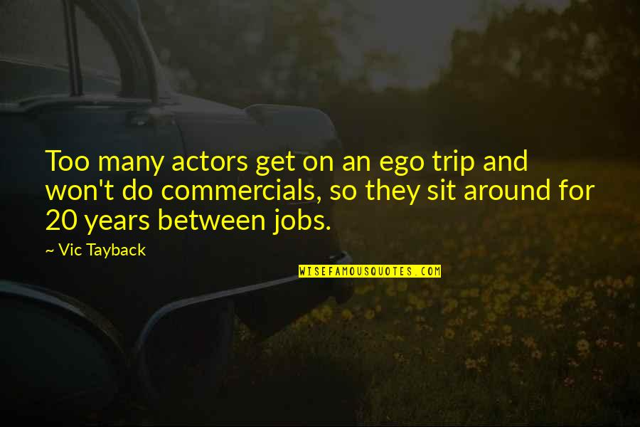 Too Many Quotes By Vic Tayback: Too many actors get on an ego trip