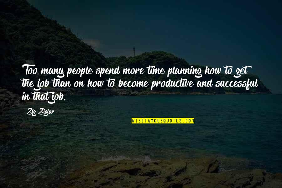 Too Many Quotes By Zig Ziglar: Too many people spend more time planning how