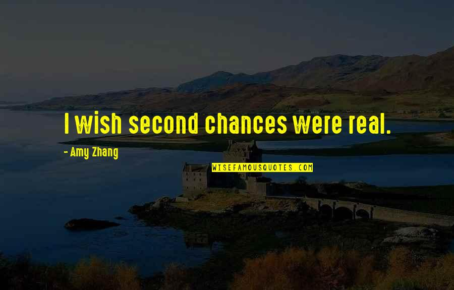 Too Many Second Chances Quotes By Amy Zhang: I wish second chances were real.