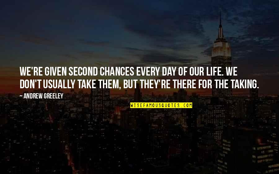 Too Many Second Chances Quotes By Andrew Greeley: We're given second chances every day of our