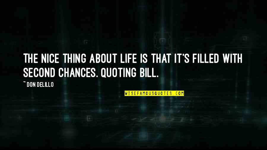 Too Many Second Chances Quotes By Don DeLillo: The nice thing about life is that it's