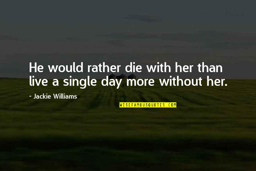 Too Many Second Chances Quotes By Jackie Williams: He would rather die with her than live