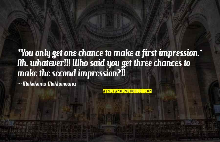 Too Many Second Chances Quotes By Mokokoma Mokhonoana: *You only get one chance to make a