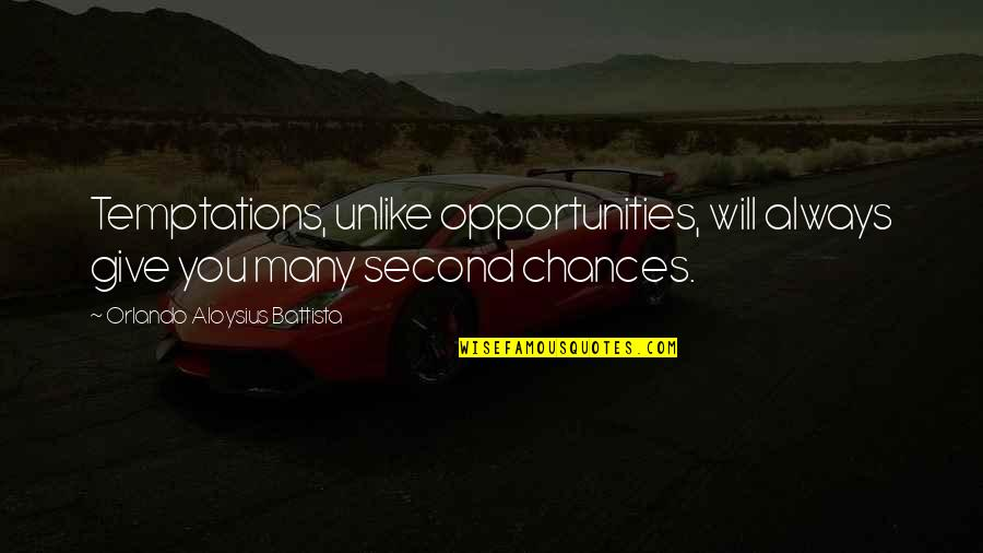 Too Many Second Chances Quotes By Orlando Aloysius Battista: Temptations, unlike opportunities, will always give you many