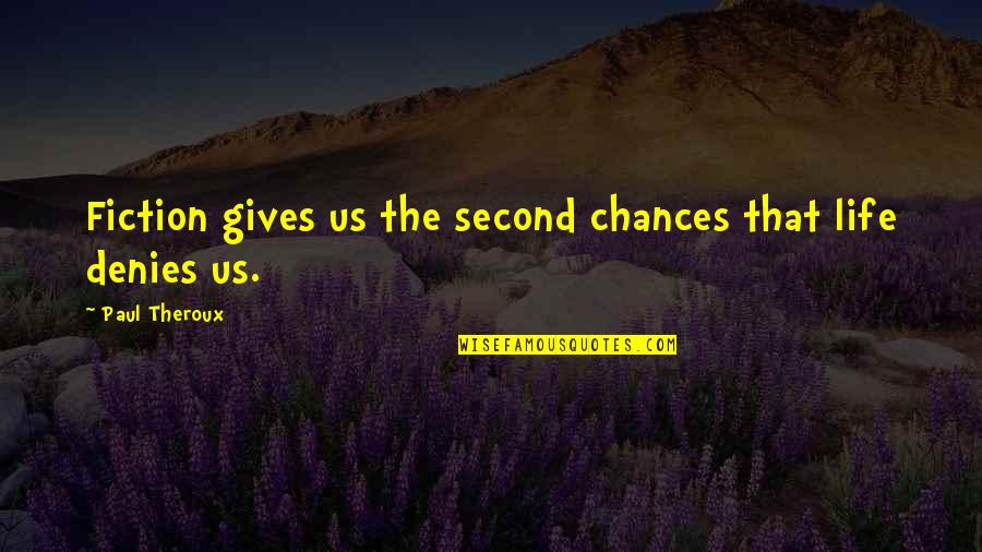 Too Many Second Chances Quotes By Paul Theroux: Fiction gives us the second chances that life