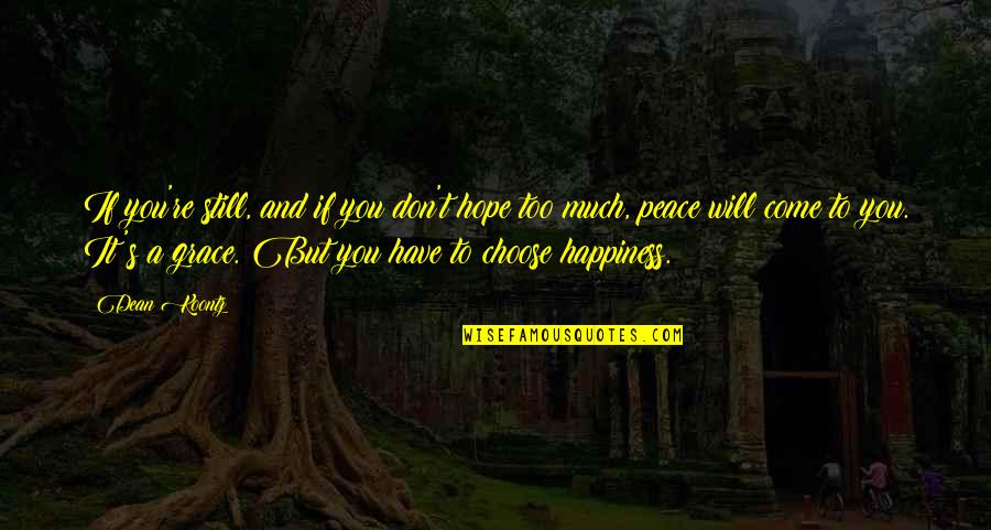 Too Much Happiness Quotes By Dean Koontz: If you're still, and if you don't hope