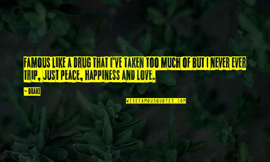 Too Much Happiness Quotes By Drake: Famous like a drug that I've taken too