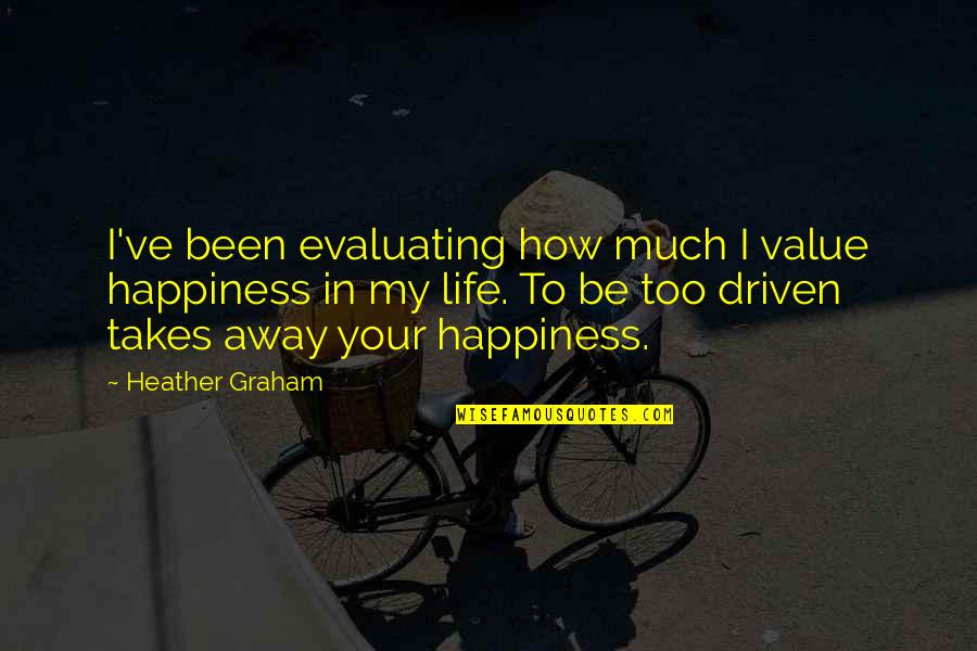 Too Much Happiness Quotes By Heather Graham: I've been evaluating how much I value happiness