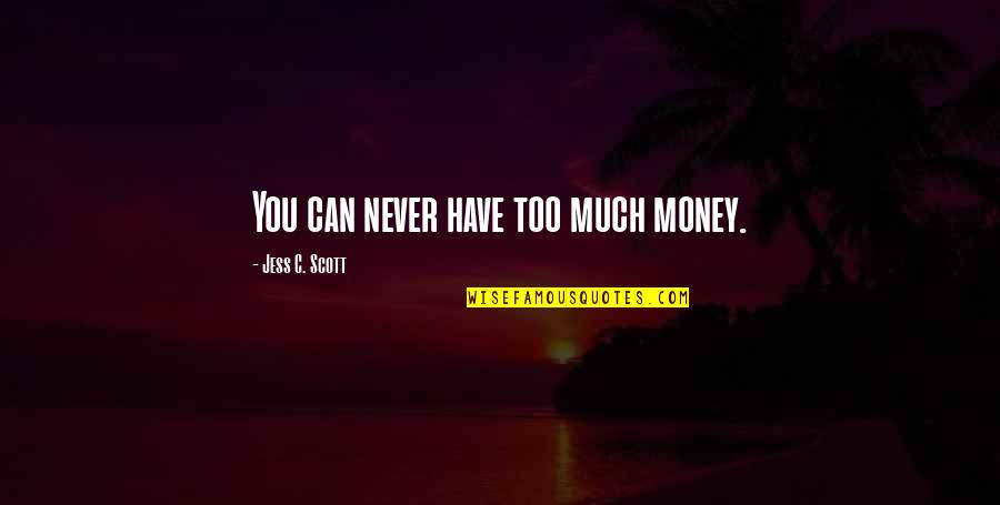 Too Much Happiness Quotes By Jess C. Scott: You can never have too much money.