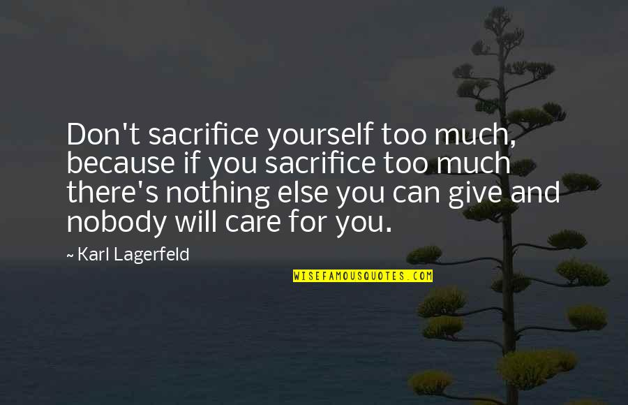 Too Much Happiness Quotes By Karl Lagerfeld: Don't sacrifice yourself too much, because if you