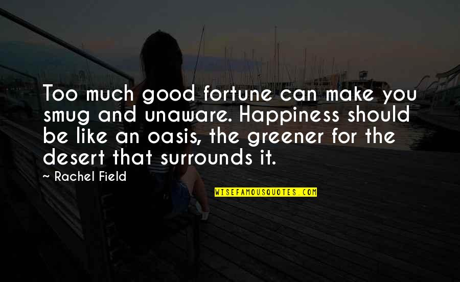 Too Much Happiness Quotes By Rachel Field: Too much good fortune can make you smug