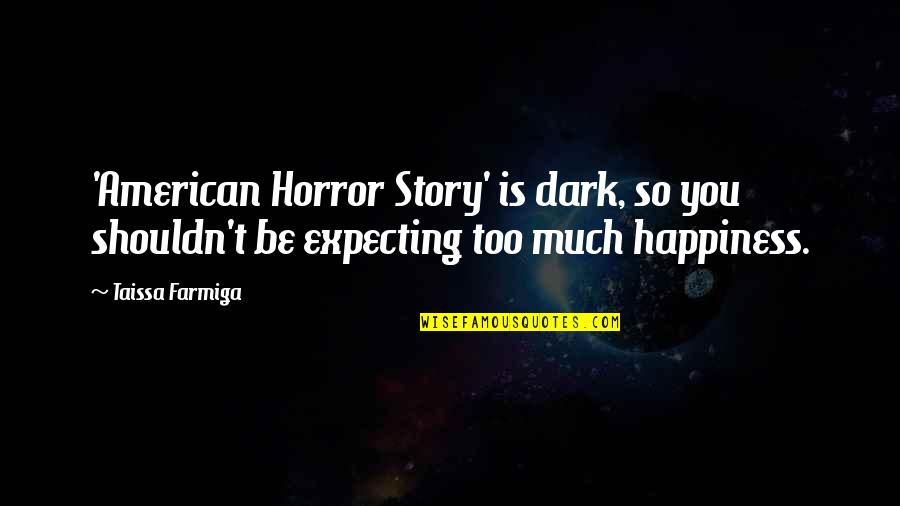 Too Much Happiness Quotes By Taissa Farmiga: 'American Horror Story' is dark, so you shouldn't