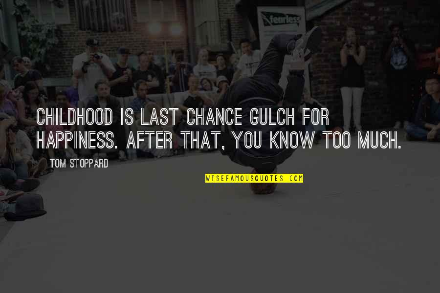 Too Much Happiness Quotes By Tom Stoppard: Childhood is Last Chance Gulch for happiness. After