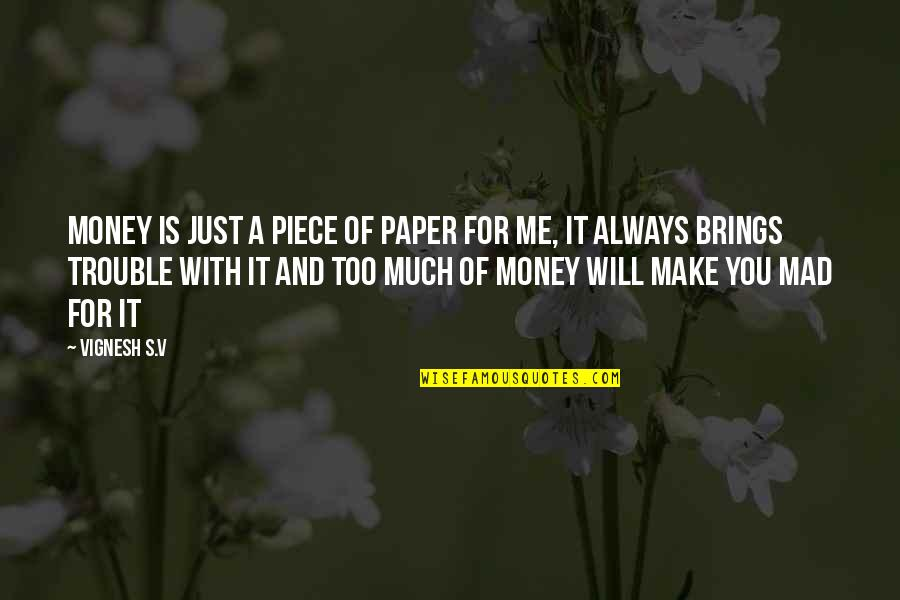 Too Much Happiness Quotes By Vignesh S.V: Money is just a piece of paper for
