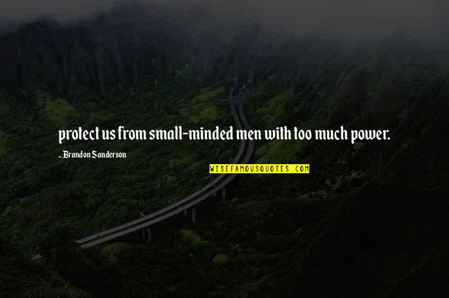 Too Much Power Quotes By Brandon Sanderson: protect us from small-minded men with too much