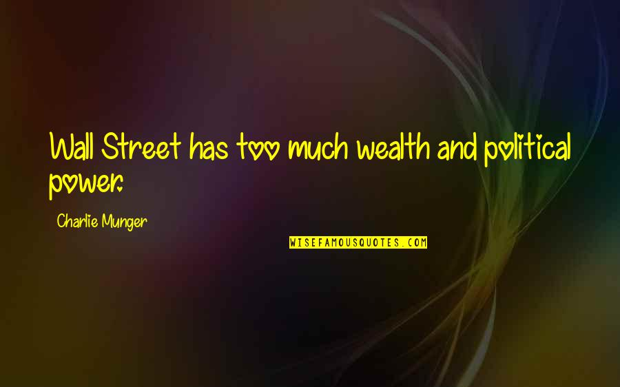 Too Much Power Quotes By Charlie Munger: Wall Street has too much wealth and political