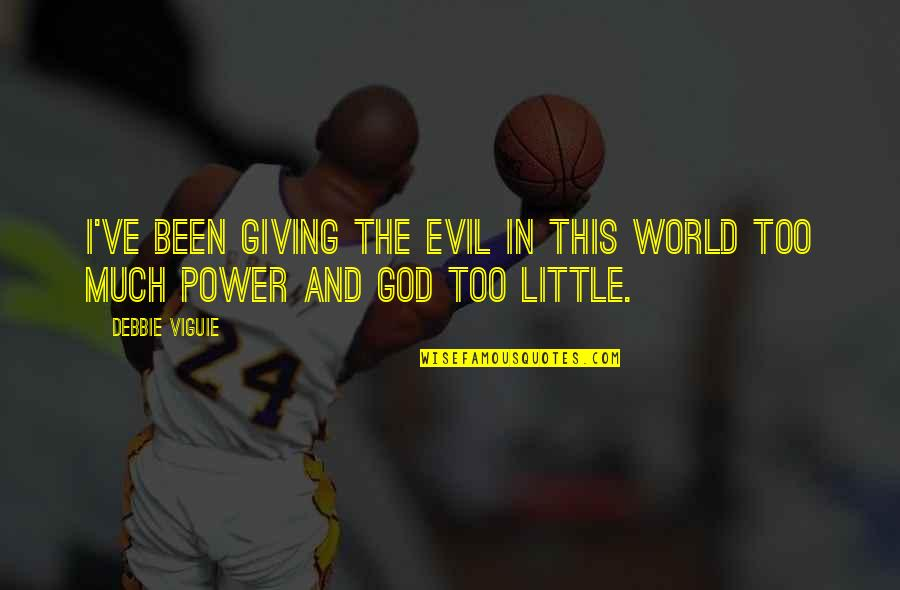 Too Much Power Quotes By Debbie Viguie: I've been giving the evil in this world